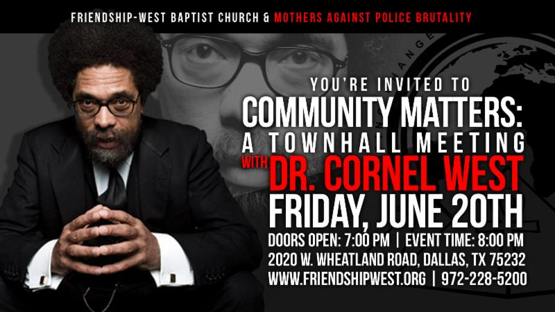 Join us for an important conversation on  issues affecting Dallas and the Nation WITH Dr. Cornel West